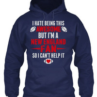 I Hate Being This Awesome But I'm A New England Fan So I Can't Help It