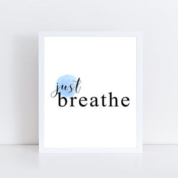 Just Breathe, printable, quote, inspirational, motivational, wall decor, room, office, dorm, modern, gift idea, home, art, minimalist, words