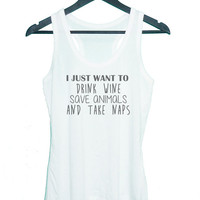I just want to drink wine save animals and take naps tank top **racerback tank top **men women tank top size S M L XL