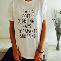 tacos coffee cuddling naps yogapants shopping Tshirt white Fashion funny slogan womens girls sassy cute top foodie cook