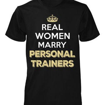 Real Women Marry Personal Trainers. Cool Gift - Unisex Tshirt