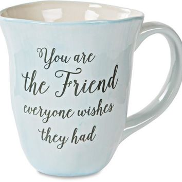 You are the friend everyone wishes they had Coffee Mug