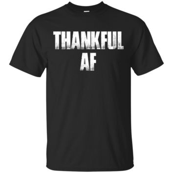 Thankful AF T-Shirt Hoodie Funny Thanksgiving Grateful Gift Tee