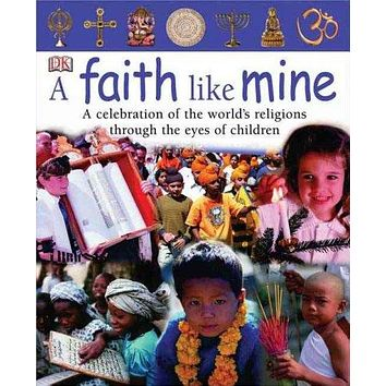 A Faith Like Mine: A Celebration of the World's Religions-Seen Through The Eyes of Children