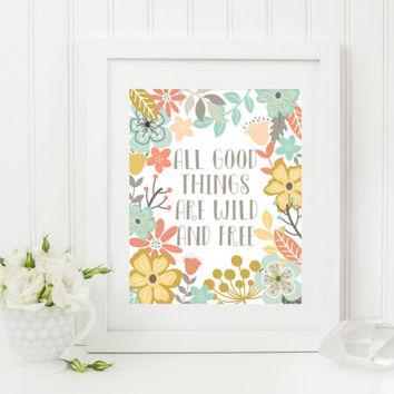 All Good Things Are Wild And Free Quote Printable, floral nursery decor, kids wall art, nursery printable, nursery quote, printable download