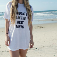 No Pants Are The Best Pants Tshirt
