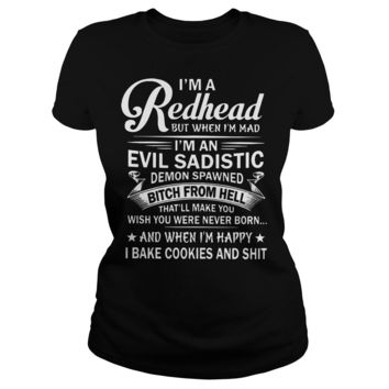 I'm redhead but when I'm mad I'm an evil sadistic demon spawned bitch from hell shirt Ladies Tee