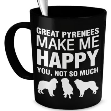 Great Pyrenees Make Me Happy