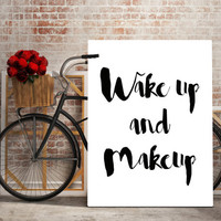 Wake up and makeup PRINTABLE art - bedroom wall decor, bathroom printable, gift for her - black & white,printable women gift,printable decor