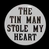 The Tin Man Stole My Heart Button Pin by theangryrobot