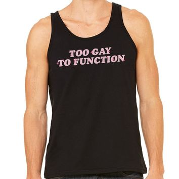 Too Gay To Function Pride Unisex Tank