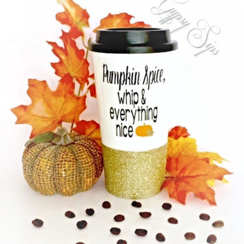 Pumpkin Spice, Whip & Everything Nice // To-Go Coffee Cup