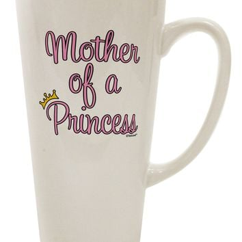 Mother of a Princess - Matching Mom and Daughter Design 16 Ounce Conical Latte Coffee Mug by TooLoud
