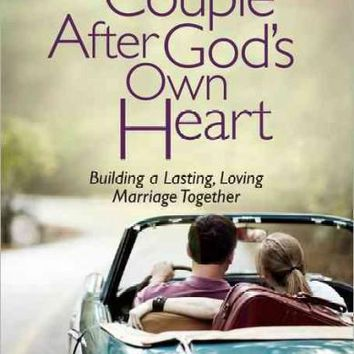A Couple After God's Own Heart: Building a Lasting, Loving Marriage Together