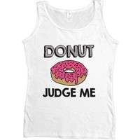 Donut Judge Me -- Women's Tanktop