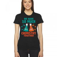 We Have So Much Chemistry Together Ladies Fitted T-Shirt