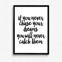 "motivational quotes""if you never chase your dreams you will never catch them"" inspirational art,follow your dreams,dream print,dorm decor"
