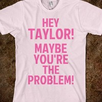 Taylor is the Problem