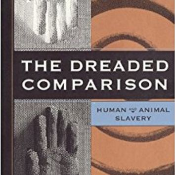 The Dreaded Comparison: Human and Animal Slavery 3rd, Revised & Expanded Edition