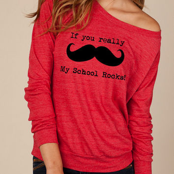 My School Rocks if you really Mustache Heathered Slouchy Pullover long sleeve Girls Ladies shirt silkscreen screenprint Alternative Apparel