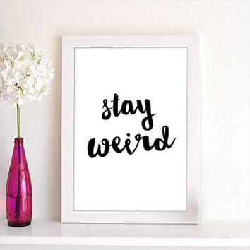 Printable Typographic Art Stay Weird Black and White Handwritten Style Art Poster Print French Decor Home Decor Office Decor Wall Art