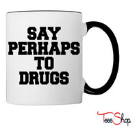 Say Perhaps To Drugs Coffee & Tea Mug