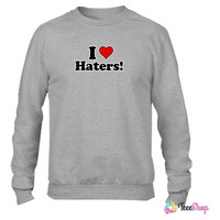I Love Haters! Crewneck sweatshirtt