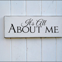 It's all about me Sign