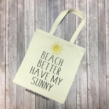 Beach Better Have My Sunny // Glitter Tote Bag
