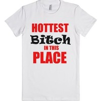 Hottest Bitch In This Place-Female White T-Shirt