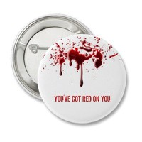 You've Got Red on You Button from Zazzle.com