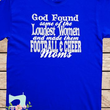 God found the loudest women and made them football moms, cheer mom shirt,football mom shirt, football t-shirt