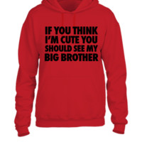 If You Think I'm Cute You Should See My Brother - UNISEX HOODIE
