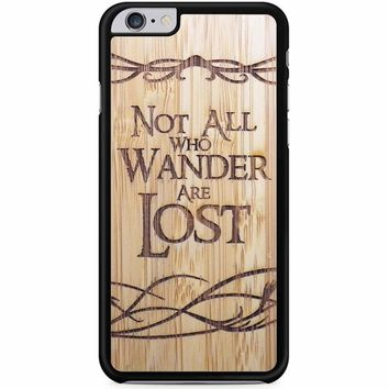 Not All Who Wander Are Lost iPhone 6 Plus / 6S Plus Case