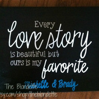Every love story is beautiful but ours is my favorite. 11 x 14. Love. Valentines Day. Anniversary. Wedding. Engagement. Quote Canvas.