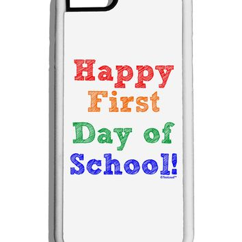 Happy First Day of School White Dauphin iPhone 6 Cover by TooLoud