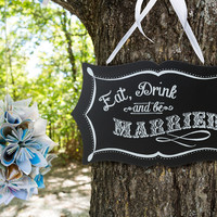 Eat, Drink and Be Married Wedding Chalkboard Sign