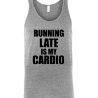 Running Late is my Cardio Unisex Tank Top