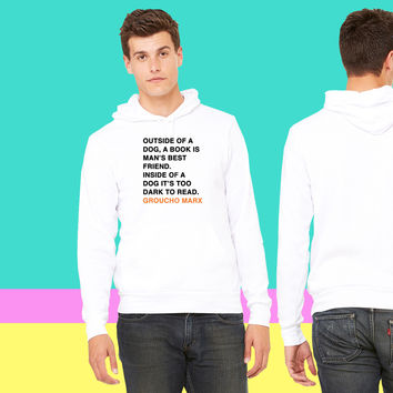 OUTSIDE OF A DOG, A BOOK IS MAN'S BEST FRIEND. INSIDE OF A DOG IT'S TOO DARK TO READ. groucho marx q sweatshirt hoodiee