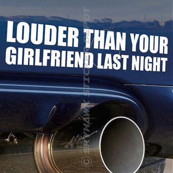 Louder Than Your Girlfriend Funny Bumper Sticker Vinyl Decal Joke Car SUV Dope Euro ill Turbo Jeep 4x4 Truck Fits Honda Acura Vtec