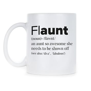 FLAUNT Fun Aunt Coffee Mug Funny Aunt Mugs Awesome Aunt Cup Flaunt Auntie Gift