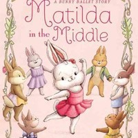 Matilda in the Middle (Bunny Ballet): Matilda in the Middle: A Bunny Ballet Story