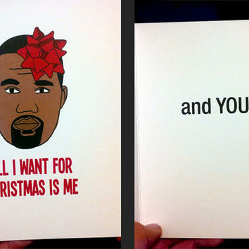 Funny Boyfriend Chrismas Kanye West All I Want for Christmas is Me... and you! Funny Christmas card Girlfriend Wife Husband