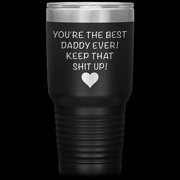 Dad Tumbler Funny Father's Day Gift Mug You are the Best Daddy Keep That Up Insulated Hot Cold Travel Coffee Cup 30oz BPA Free