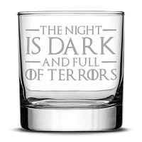 Premium Game of Thrones Whiskey Glass, The Night is Dark and Full of Terrors, Hand Etched 10oz Rocks Glass, Made in USA, Highball Gifts, Sand Carved