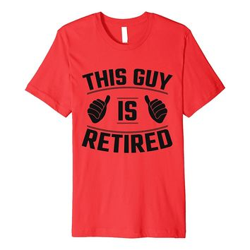 Mens This Guy Is Retired - Funny Retirement Gift T-Shirt