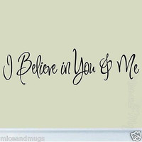 I Believe In You & Me Wall Decal Home Decor Inspirational Love Quote Couples