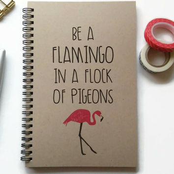 Writing journal, spiral notebook, Bullet journal kraft journal lined blank grid pages - Be a flamingo in a flock of pigeons, cute quote