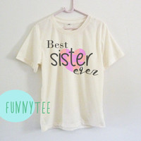 Heart Best sister ever shirt off white or grey toddlers shirt **crew neck **short sleeve t shirt for kids girl youth clothing gift ideas