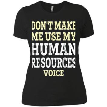 Funny Human Resources  - Dont Make Me Use My HR Voice Next Level Ladies Boyfriend Tee